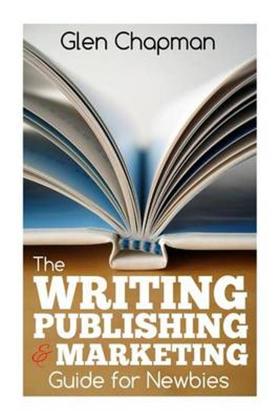 The Writing, Publishing and Marketing Guide for Newbies
