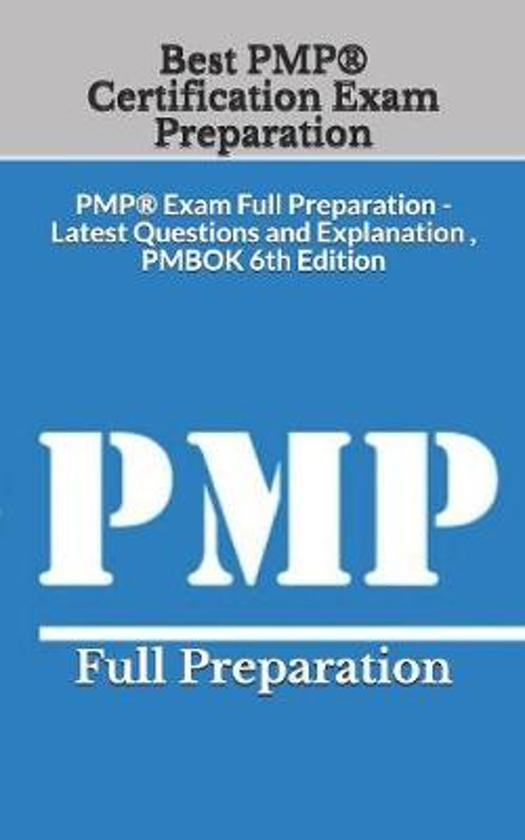 Best PMP(R) Certification Exam Preparation: PMP(R) Exam Full Preparation - Latest Questions and Explanation, PMBOK 6th Edition
