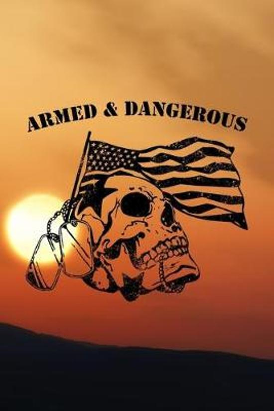 Armed & Dangerous: Army Military journal / notebook for military family, proud army mom, proud army dad, proud army husband.
