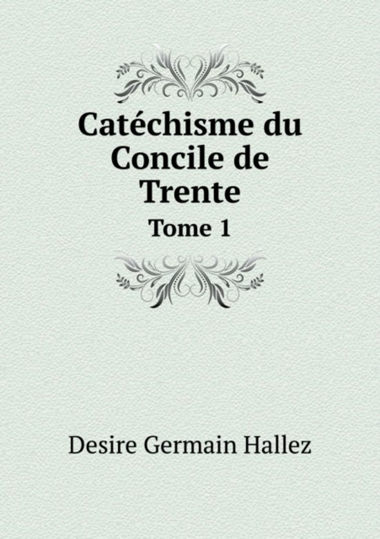 Catechisme Du Concile de Trente Tome 1