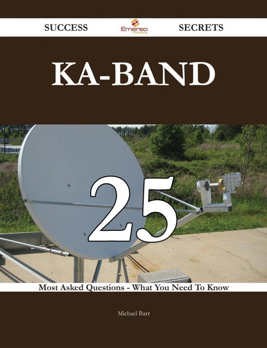 Ka-band 25 Success Secrets - 25 Most Asked Questions On Ka-band - What You Need To Know