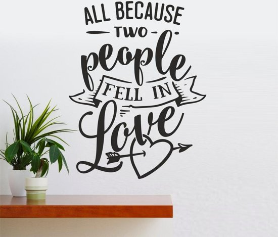 Muursticker - All Because Two People Fell In Love - Zwart 58x75