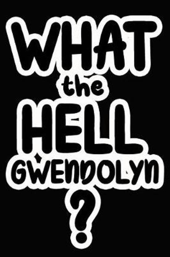 What the Hell Gwendolyn?