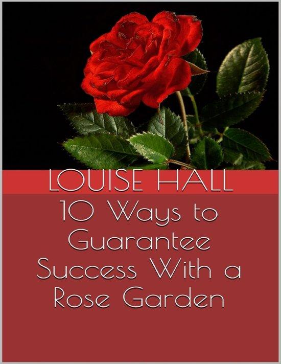 10 Ways to Guarantee Success With a Rose Garden