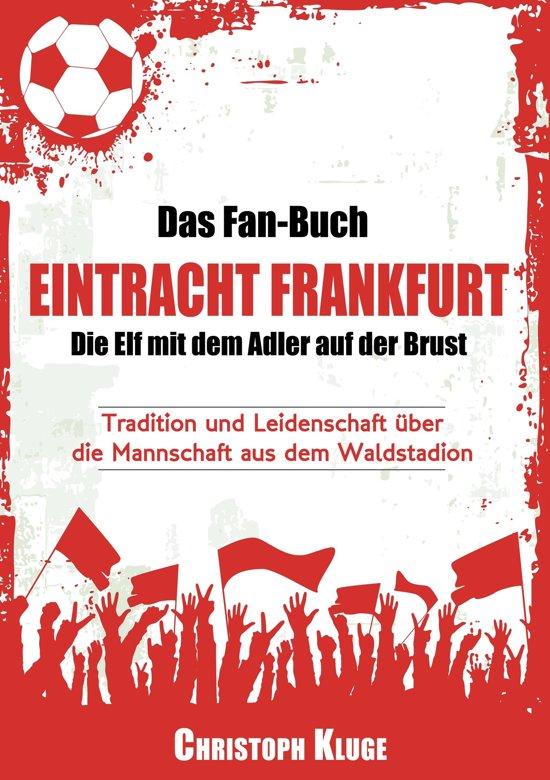 d9335047463094 Das Fan-Buch Eintracht Frankfurt - Die Elf mit dem Adler auf der Brust