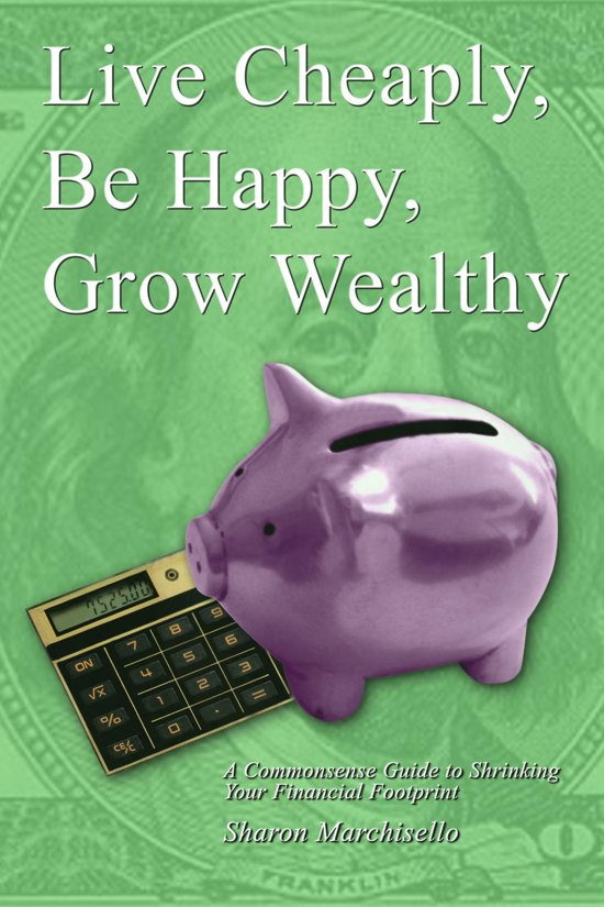 Live Cheaply, Be Happy, Grow Wealthy