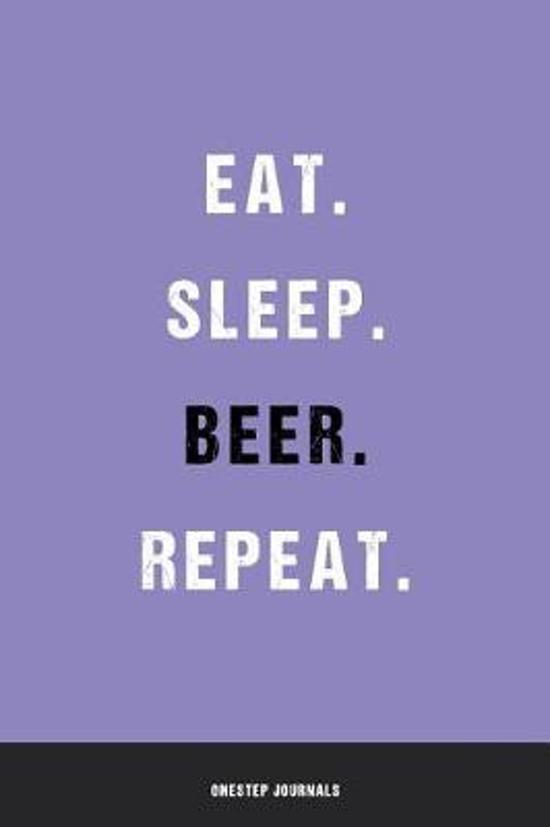 Eat Sleep Beer Repeat