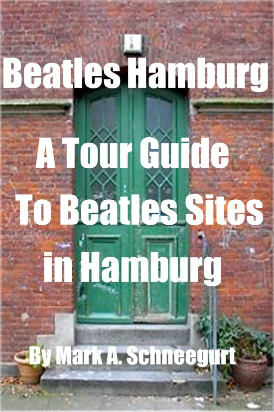 Beatles Hamburg A Tour Guide To Beatles Sites in Hamburg