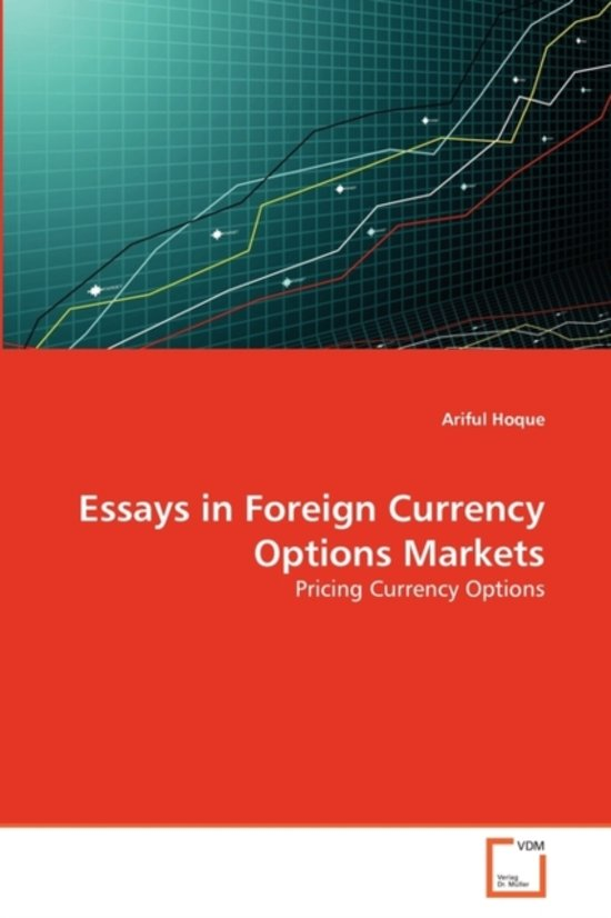 essays in foreign currency options markets A currency option (also fx, or forex option) is a financial product called a derivative where the value is based off an underlying instrument, which in this case is a foreign currency fx options are call or put options that give the buyer the right (not the obligation) to buy (call) or sell (put) a currency pair at the agreed strike price on the.