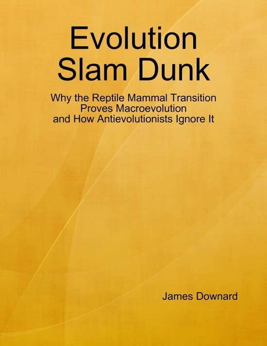 Evolution Slam Dunk: Why the Reptile Mammal Transition Proves Macroevolution and How Antievolutionists Ignore It