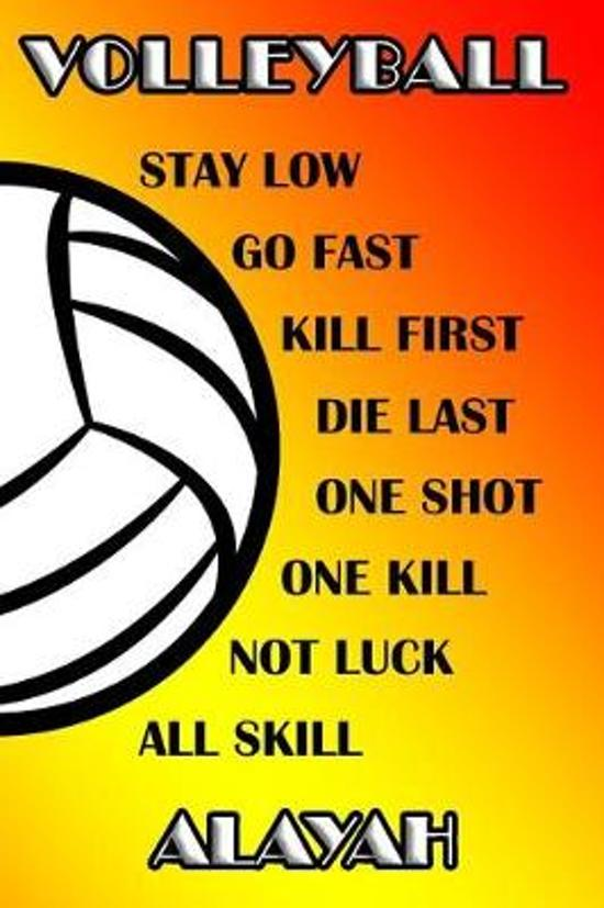 Volleyball Stay Low Go Fast Kill First Die Last One Shot One Kill Not Luck All Skill Alayah