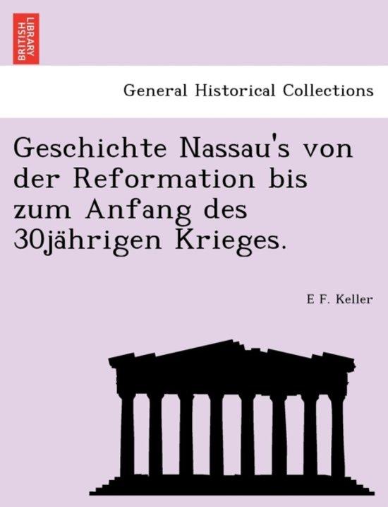 Geschichte Nassau's Von Der Reformation Bis Zum Anfang Des 30ja Hrigen Krieges.