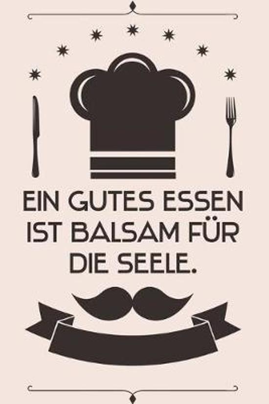 Ein gutes Essen ist Balsam f�r die Seele: Kochbuch Rezepte-Buch liniert DinA 5, um eigene Rezepte und Lieblings-Gerichte zu notieren f�r K�chinnen und