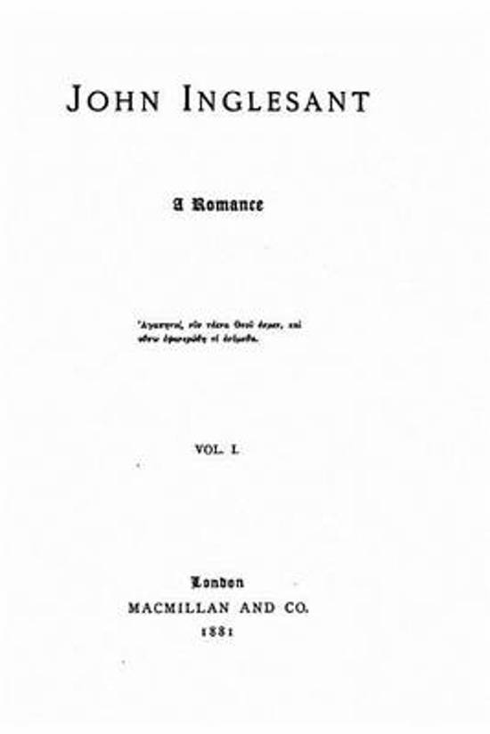 John Inglesant. a Romance, a Romance - Vol. I
