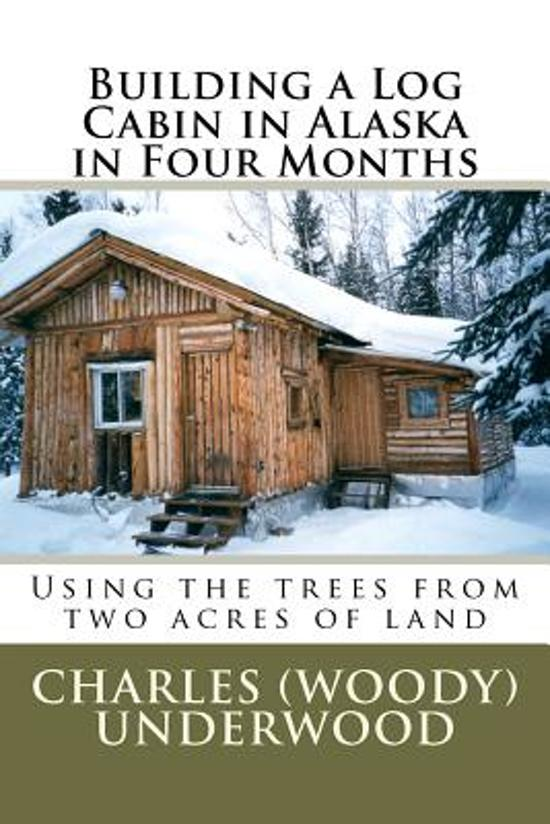 Building a log cabin in alaska in four months for Building a cabin in alaska