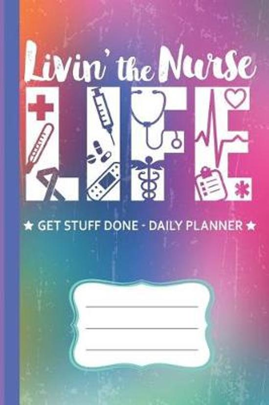 Livin' The Nurse Life Get Stuff Done Daily Planner