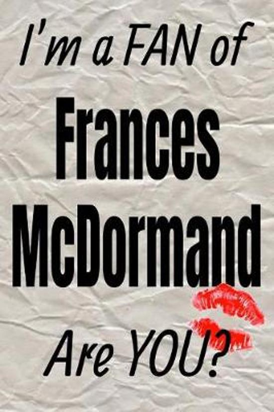 I'm a Fan of Frances McDormand Are You? Creative Writing Lined Journal