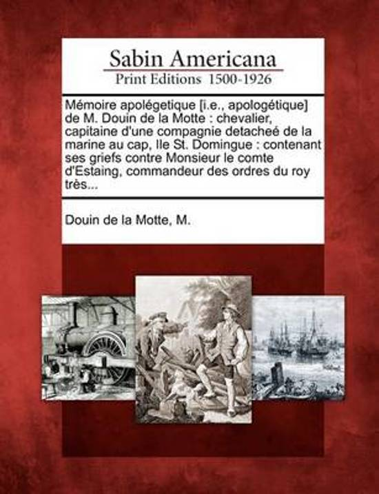 Memoire Apolegetique [I.E., Apologetique] de M. Douin de La Motte