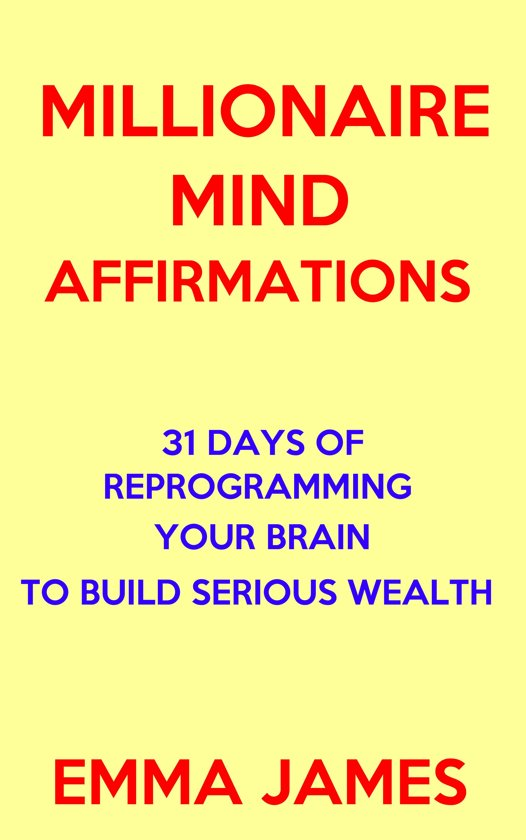 Millionaire Mind Affirmations: 31 Days of Reprogramming Your Brain to Build Serious Wealth