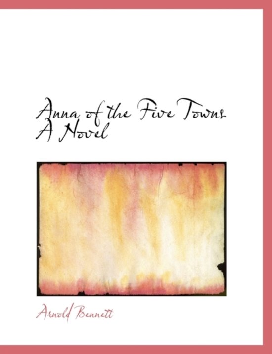 Anna of the Five Towns a Novel