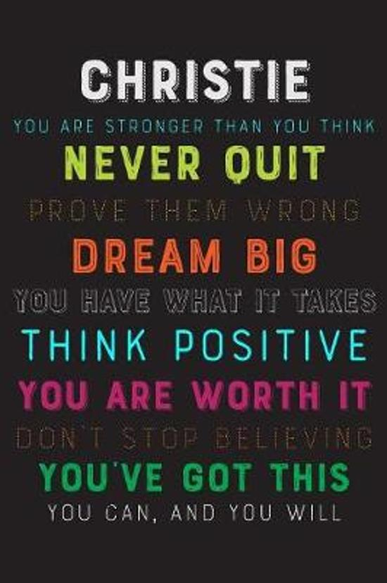 Christie You Are Stronger Than You Think Never Quit Prove Them Wrong Dream Big You Have What It Takes Think Positive You Are Worth It Dont Stop Believ