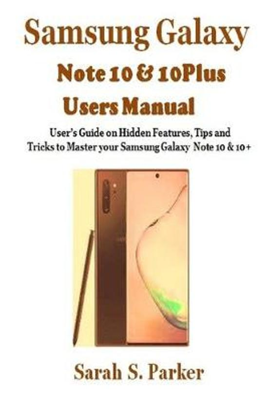 Samsung Galaxy Note 10 & 10 Plus Users Manual: User's Guide on Hidden Features, Tips and Tricks to Master Your Samsung Note 10 & 10 +