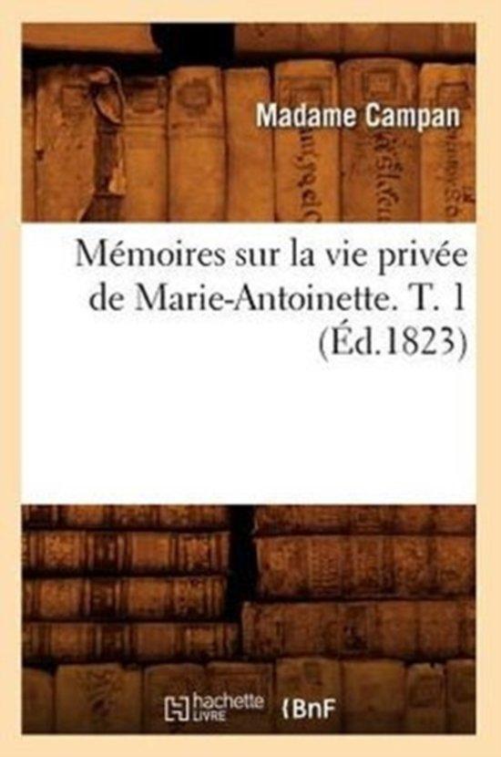 M moires Sur La Vie Priv e de Marie-Antoinette. T. 1 ( d.1823)