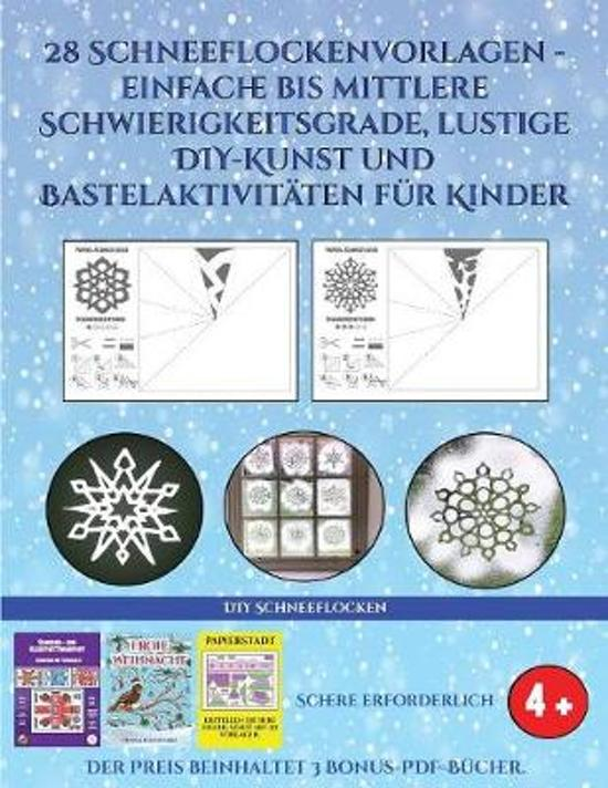 DIY Schneeflocken (28 Schneeflockenvorlagen - einfache bis mittlere Schwierigkeitsgrade, lustige DIY-Kunst und Bastelaktivit ten f r Kinder)