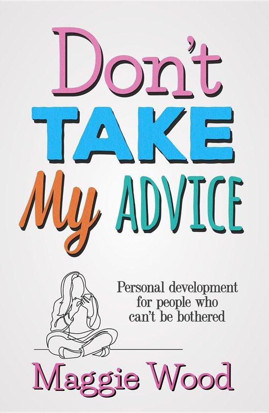 Don't Take My Advice