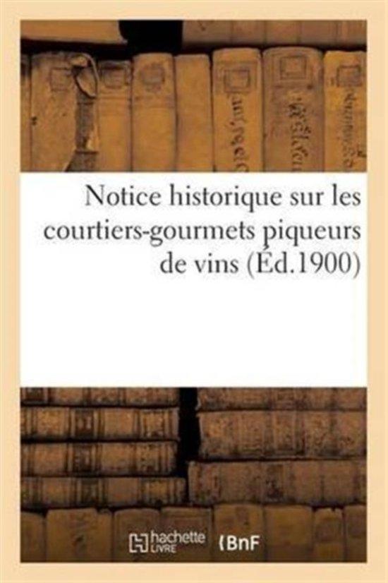 Notice Historique Sur Les Courtiers-Gourmets Piqueurs de Vins, Publi�e Par Les Soins de la Soci�t�