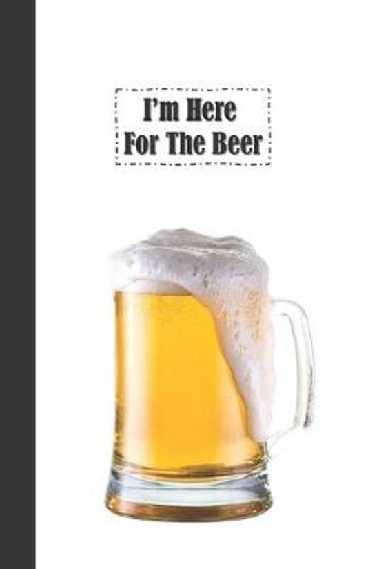 I'm Here For The Beer: 6 x 9 inch 120 Pages Lined Journal, Diary and Notebook for People Who Love To Taste, Drink or Make Beer