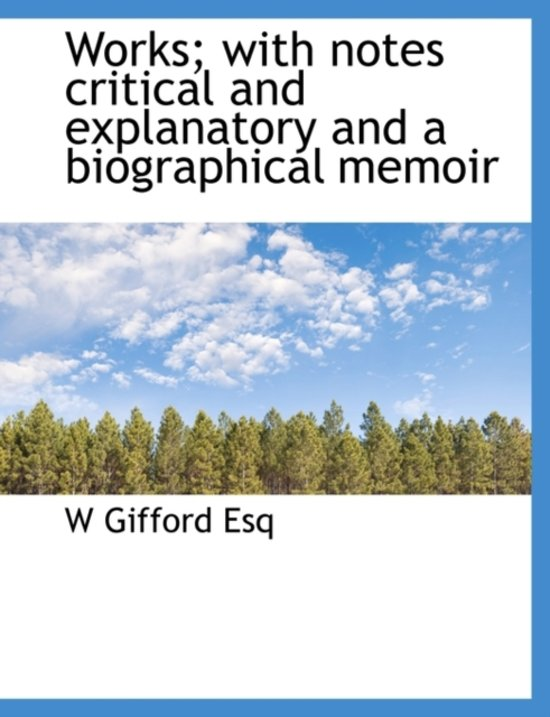 Works; With Notes Critical and Explanatory and a Biographical Memoir