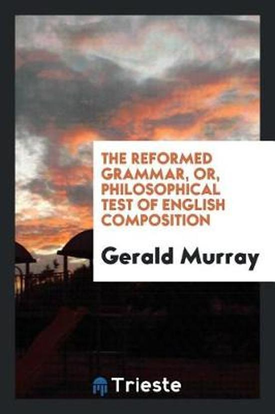 The Reformed Grammar, Or, Philosophical Test of English Composition
