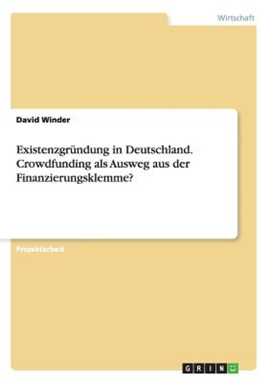 Existenzgr ndung in Deutschland. Crowdfunding ALS Ausweg Aus Der Finanzierungsklemme?