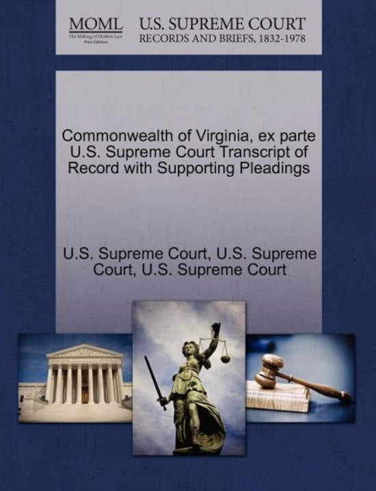Commonwealth of Virginia, Ex Parte U.S. Supreme Court Transcript of Record with Supporting Pleadings