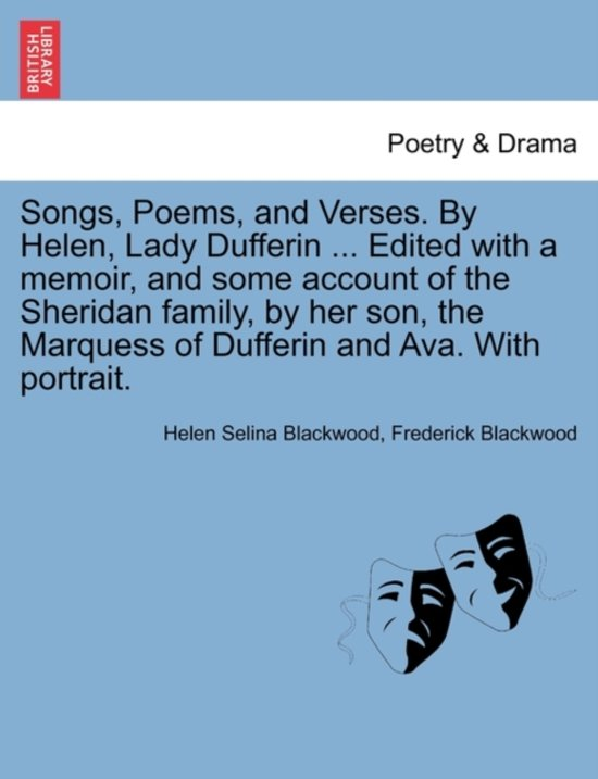 Songs, Poems, and Verses. by Helen, Lady Dufferin ... Edited with a Memoir, and Some Account of the Sheridan Family, by Her Son, the Marquess of Dufferin and Ava. with Portrait.