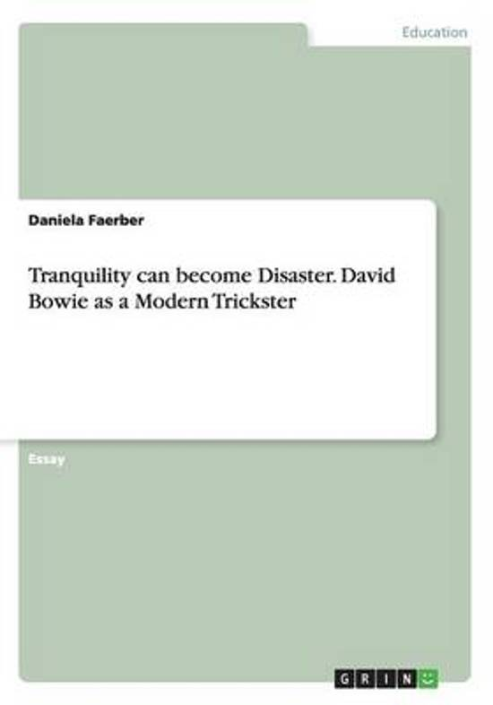 Tranquility Can Become Disaster. David Bowie as a Modern Trickster