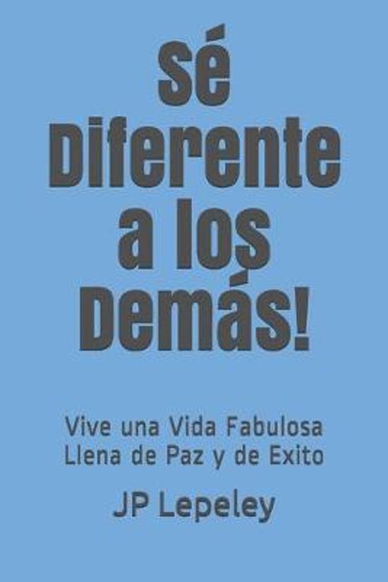S� Diferente a los Dem�s!: Vive una Vida Fabulosa Llena de Paz y de Exito