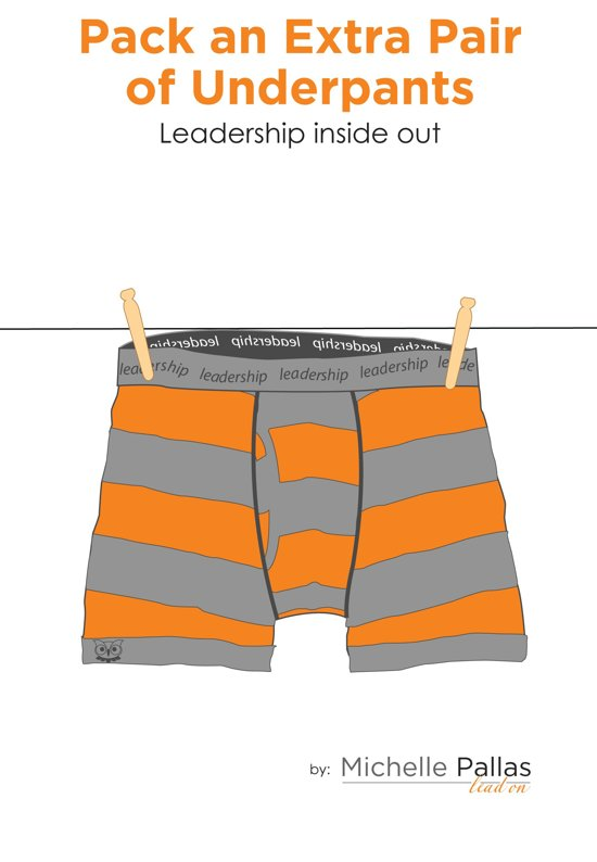 Pack an Extra Pair of Underpants: Leadership Inside Out