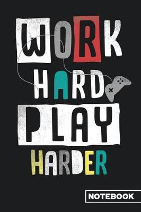 Work Hard Play Harder Notebook