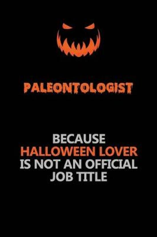 Paleontologist Because Halloween Lover Is Not An Official Job Title: Halloween Scary Pumpkin Jack O'Lantern 120 Pages 6x9 Blank Lined Paper Notebook J