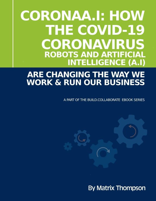 CoronaA.I: How The Covid-19 Coronavirus, Robots and Artificial Intelligence (A.I) Are Changing The Way We Work & Run Our Business