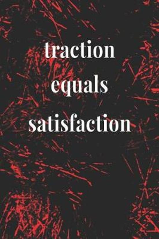 Traction Equals Satisfaction