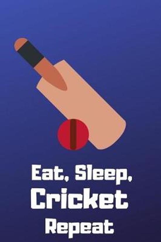 Eat, Sleep, Cricket, Repeat