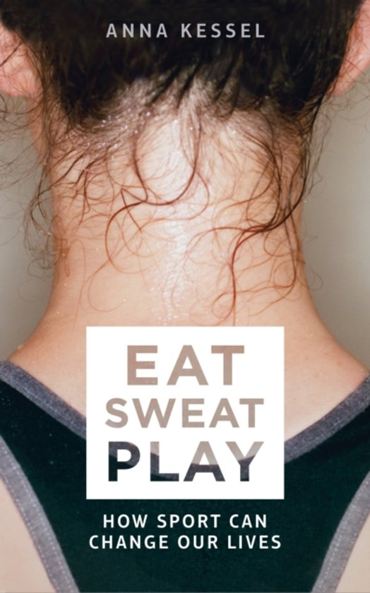 Eat Sweat Play by Anna Kessel