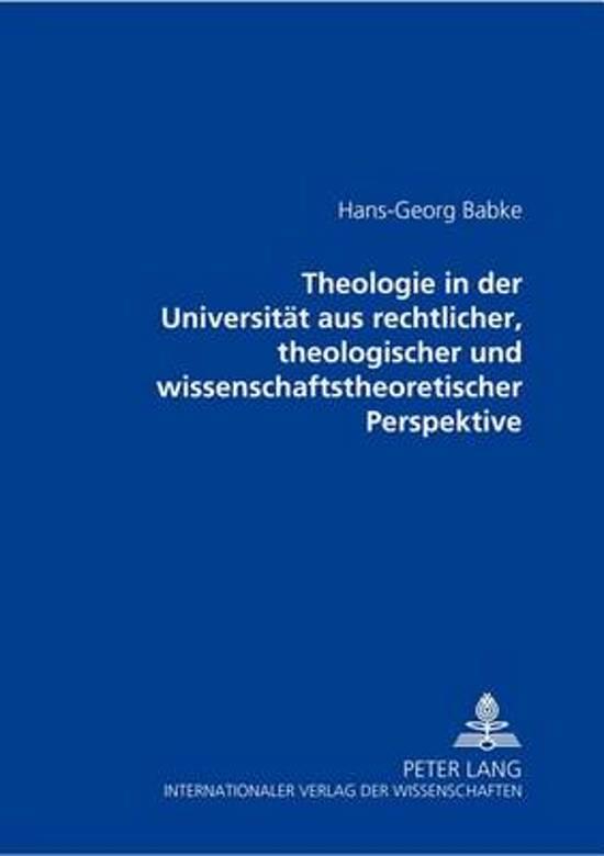 Theologie in Der Universitaet Aus Rechtlicher, Theologischer Und Wissenschaftstheoretischer Perspektive