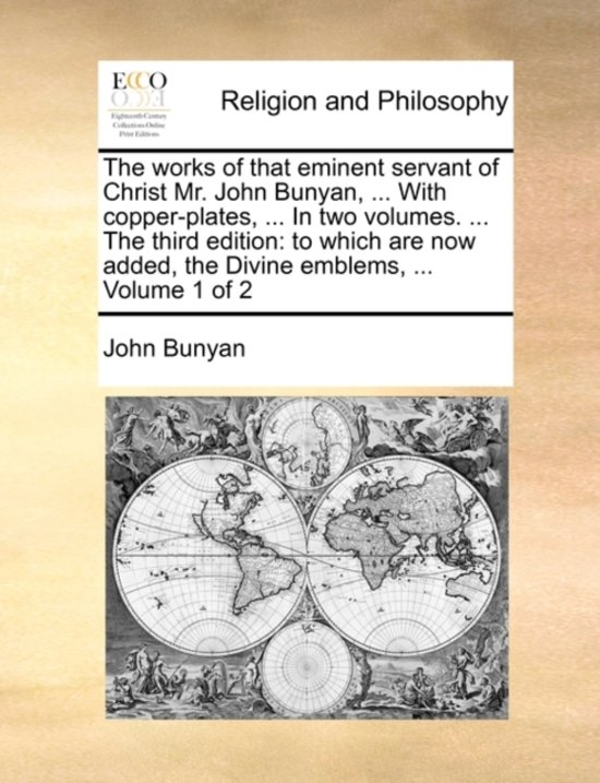 The Works of That Eminent Servant of Christ Mr. John Bunyan, ... with Copper-Plates, ... in Two Volumes. ... the Third Edition
