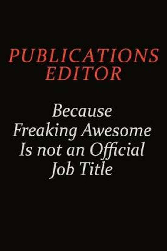 Publications Editor Because Freaking Awesome Is Not An Official Job Title: Career journal, notebook and writing journal for encouraging men, women and