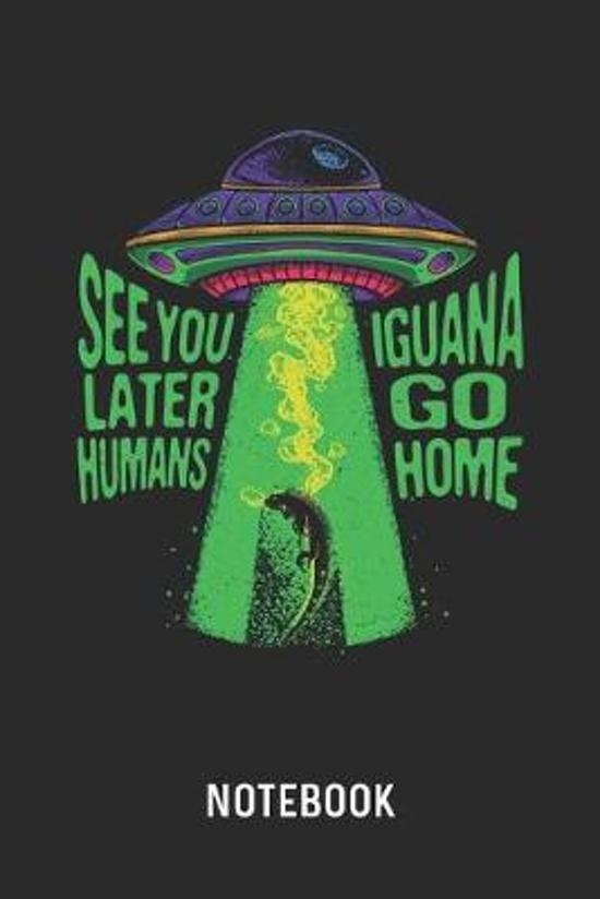 See You Later Humans Iguana Go Home Notebook: Blank & Lined Green Iguana Pun Journal (6'' x 9'') For Every Reptile Owner