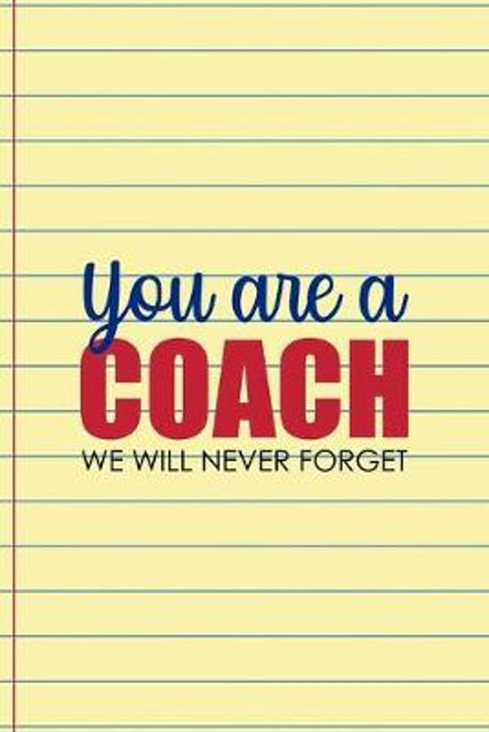 You Are A Coach We Will Never Forget: Coach Notebook Journal Composition Blank Lined Diary Notepad 120 Pages Paperback Yellow